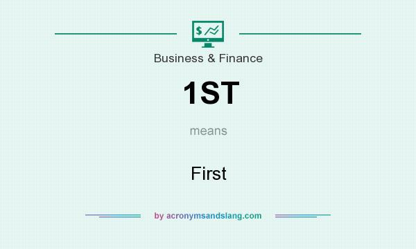 What does 1ST mean? It stands for First