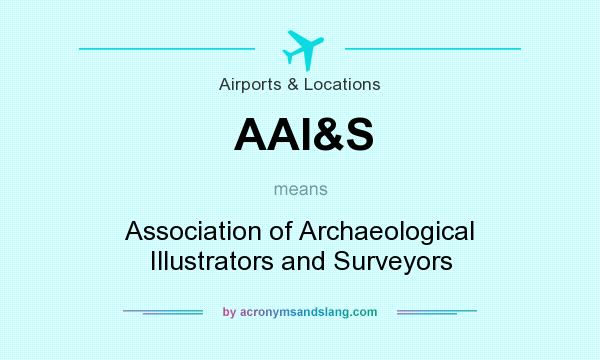 What does AAI&S mean? It stands for Association of Archaeological Illustrators and Surveyors