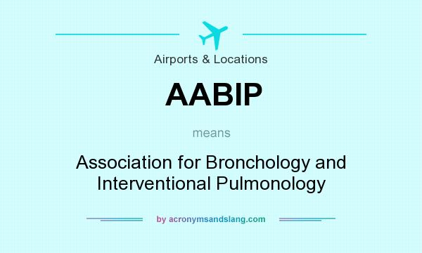 What does AABIP mean? It stands for Association for Bronchology and Interventional Pulmonology