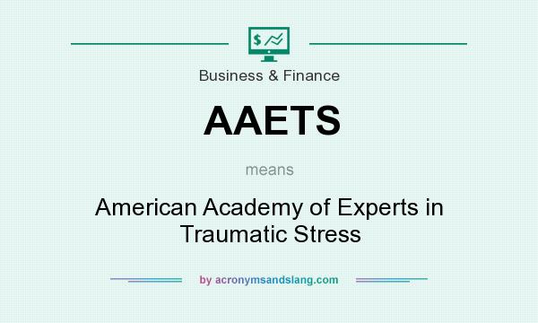 What does AAETS mean? It stands for American Academy of Experts in Traumatic Stress