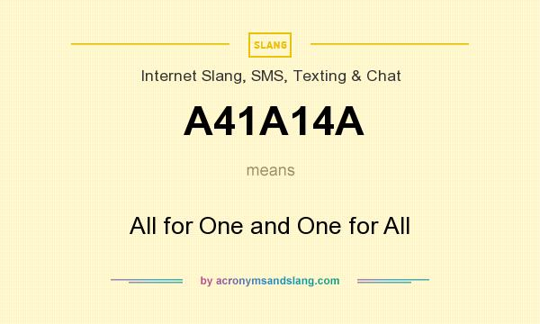 What does A41A14A mean? It stands for All for One and One for All