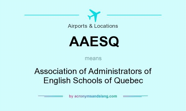 What does AAESQ mean? It stands for Association of Administrators of English Schools of Quebec