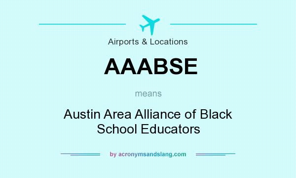 What does AAABSE mean? It stands for Austin Area Alliance of Black School Educators