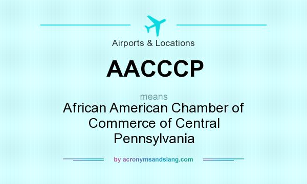 What does AACCCP mean? It stands for African American Chamber of Commerce of Central Pennsylvania