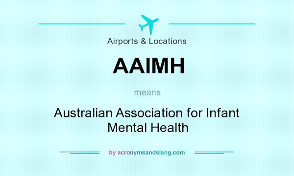 What does AAIMH mean? It stands for Australian Association for Infant Mental Health