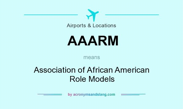 What does AAARM mean? It stands for Association of African American Role Models