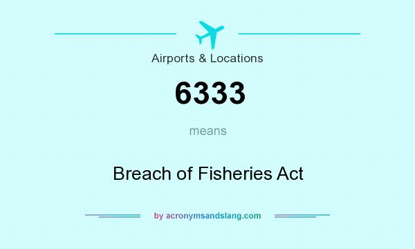 What does 6333 mean? It stands for Breach of Fisheries Act
