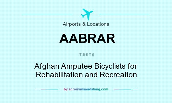 What does AABRAR mean? It stands for Afghan Amputee Bicyclists for Rehabilitation and Recreation