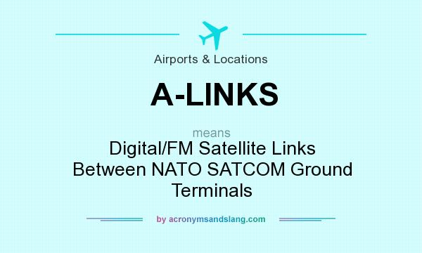 What does A-LINKS mean? It stands for Digital/FM Satellite Links Between NATO SATCOM Ground Terminals