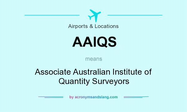 What does AAIQS mean? It stands for Associate Australian Institute of Quantity Surveyors