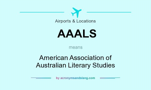 What does AAALS mean? It stands for American Association of Australian Literary Studies