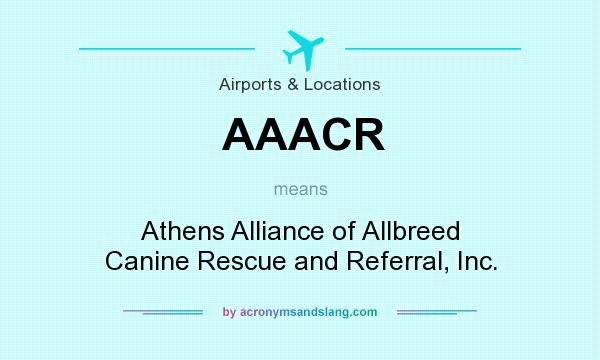 What does AAACR mean? It stands for Athens Alliance of Allbreed Canine Rescue and Referral, Inc.