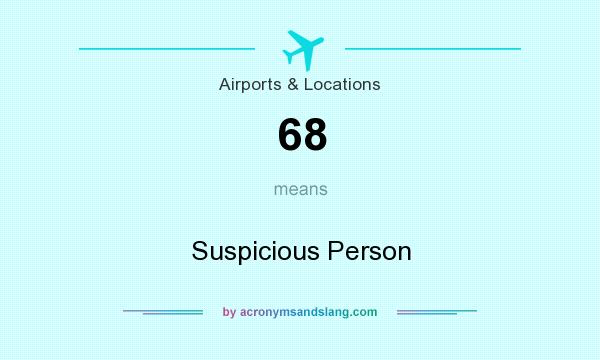 What does 68 mean? It stands for Suspicious Person