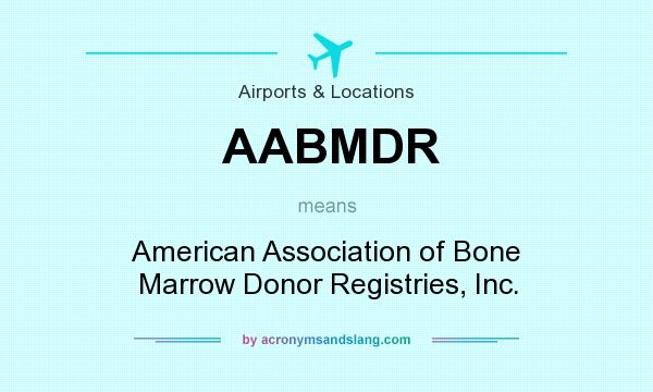 What does AABMDR mean? It stands for American Association of Bone Marrow Donor Registries, Inc.