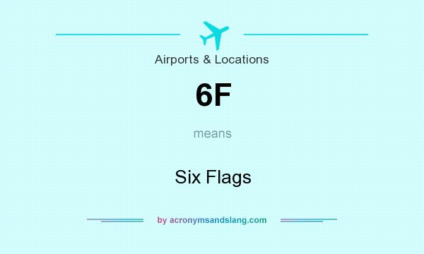 What does 6F mean? It stands for Six Flags
