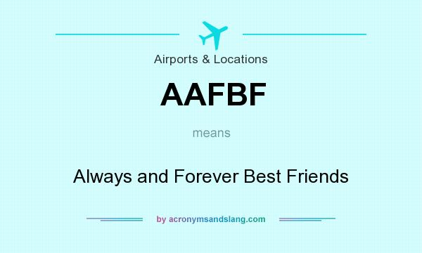 What does AAFBF mean? It stands for Always and Forever Best Friends