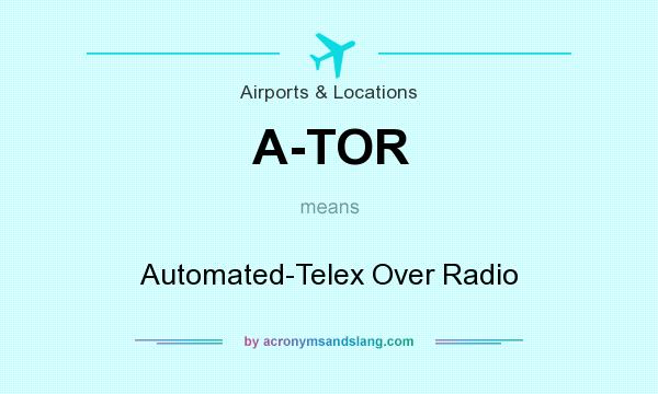 What does A-TOR mean? It stands for Automated-Telex Over Radio