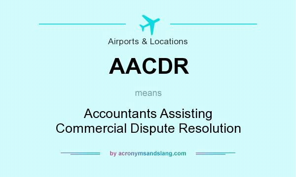 What does AACDR mean? It stands for Accountants Assisting Commercial Dispute Resolution