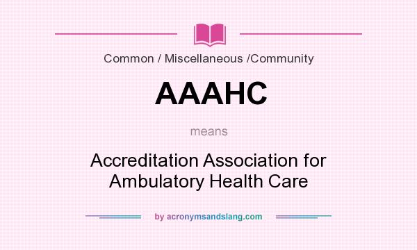 What does AAAHC mean? It stands for Accreditation Association for Ambulatory Health Care