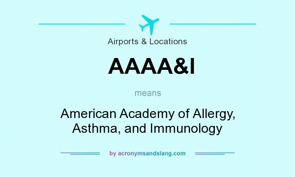 What does AAAA&I mean? It stands for American Academy of Allergy, Asthma, and Immunology