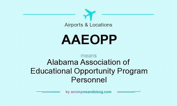 What does AAEOPP mean? It stands for Alabama Association of Educational Opportunity Program Personnel