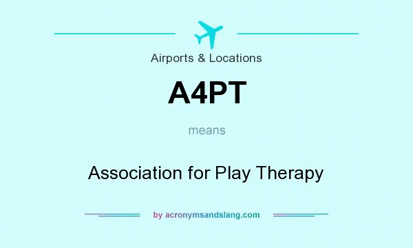 What does A4PT mean? It stands for Association for Play Therapy