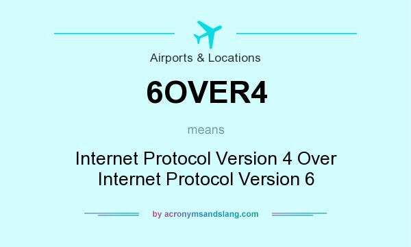 What does 6OVER4 mean? It stands for Internet Protocol Version 4 Over Internet Protocol Version 6