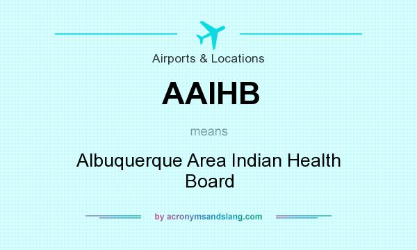 What does AAIHB mean? It stands for Albuquerque Area Indian Health Board
