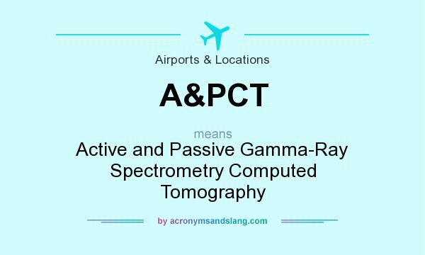 What does A&PCT mean? It stands for Active and Passive Gamma-Ray Spectrometry Computed Tomography