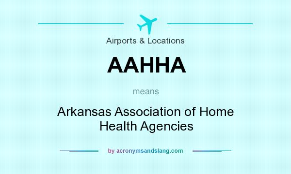What does AAHHA mean? It stands for Arkansas Association of Home Health Agencies