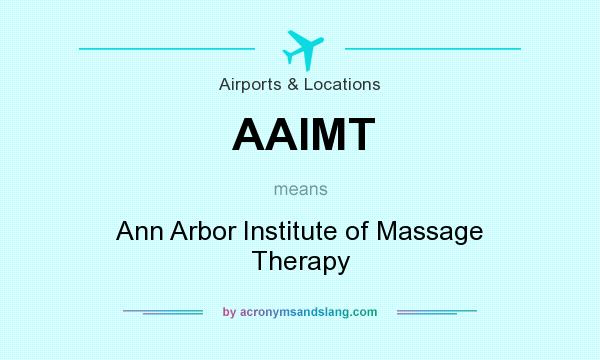 What does AAIMT mean? It stands for Ann Arbor Institute of Massage Therapy