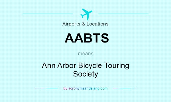 What does AABTS mean? It stands for Ann Arbor Bicycle Touring Society