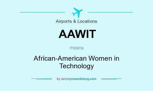 What does AAWIT mean? It stands for African-American Women in Technology