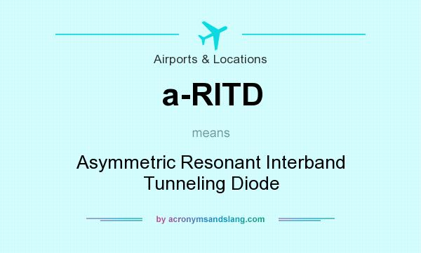 What does a-RITD mean? It stands for Asymmetric Resonant Interband Tunneling Diode