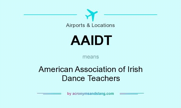 What does AAIDT mean? It stands for American Association of Irish Dance Teachers