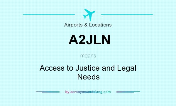 What does A2JLN mean? It stands for Access to Justice and Legal Needs