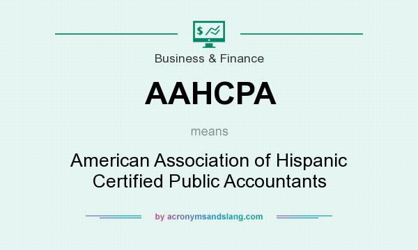 What does AAHCPA mean? It stands for American Association of Hispanic Certified Public Accountants