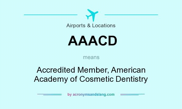 What does AAACD mean? It stands for Accredited Member, American Academy of Cosmetic Dentistry