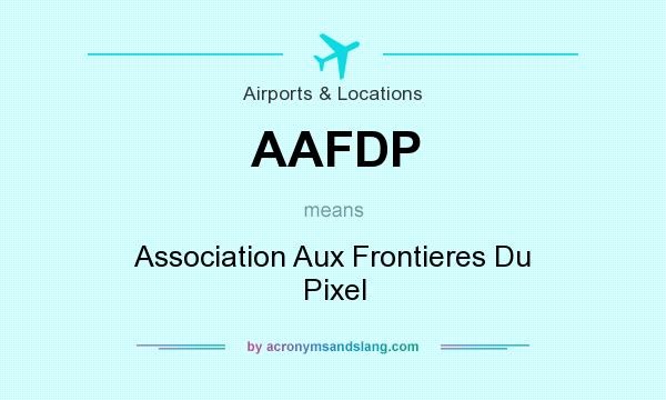 What does AAFDP mean? It stands for Association Aux Frontieres Du Pixel