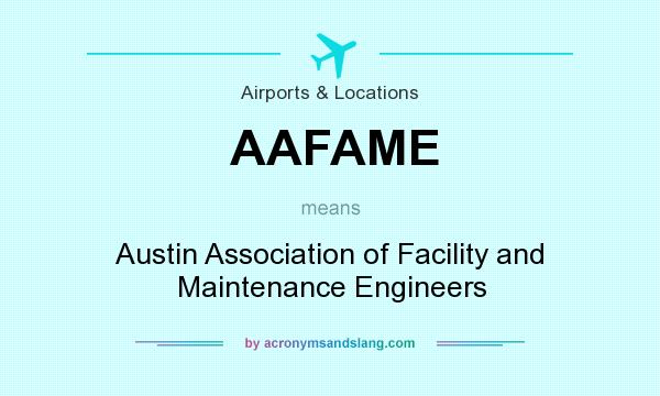 What does AAFAME mean? It stands for Austin Association of Facility and Maintenance Engineers