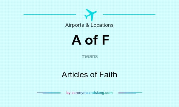 What does A of F mean? It stands for Articles of Faith