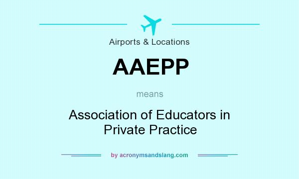 What does AAEPP mean? It stands for Association of Educators in Private Practice