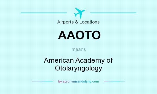 What does AAOTO mean? It stands for American Academy of Otolaryngology