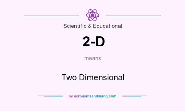 What does 2-D mean? It stands for Two Dimensional