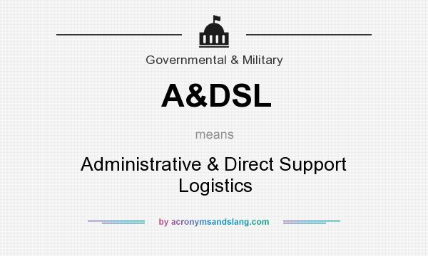 What does A&DSL mean? It stands for Administrative & Direct Support Logistics