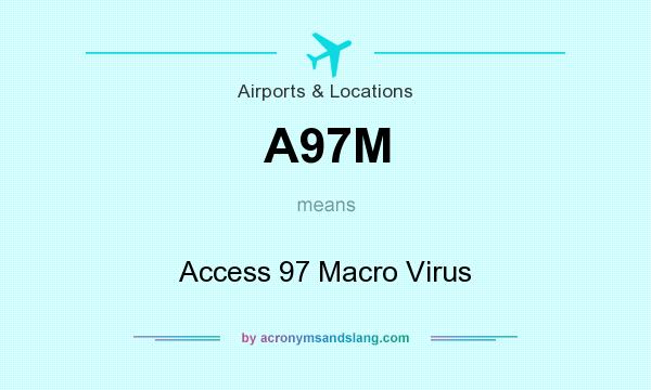 What does A97M mean? It stands for Access 97 Macro Virus
