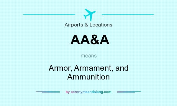 What does AA&A mean? It stands for Armor, Armament, and Ammunition