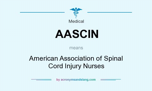 What does AASCIN mean? It stands for American Association of Spinal Cord Injury Nurses