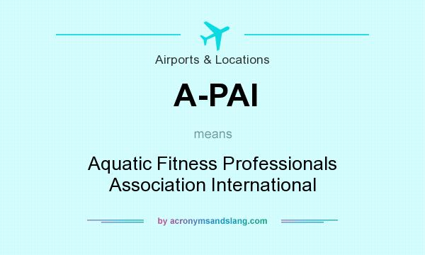 What does A-PAI mean? It stands for Aquatic Fitness Professionals Association International