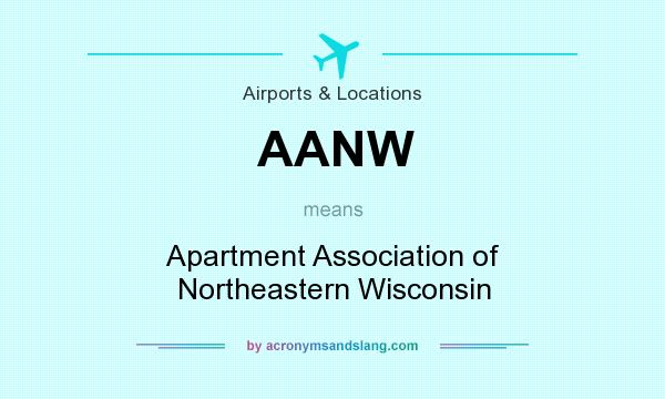 What does AANW mean? It stands for Apartment Association of Northeastern Wisconsin